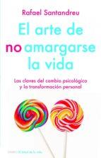 el arte de no amargarse la vida (ebook)-rafael santandreu-9788497545655