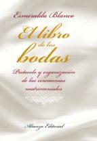 el libro de las bodas: protocolo y organizacion de las ceremonias matrimoniales-esmeralda blanco-9788420684895