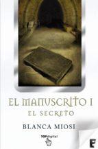 el manuscrito 1. el secreto (segunda edición) (ebook)-blanca miosi-9788415389835