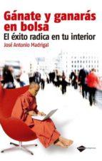ganate y ganaras en la bolsa: el exito radical en tu interior (2ª ed.)-jose antonio madrigal-9788415115205