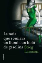 la noia que somiava un llumi i un bido de gasolina-stieg larsson-9788466410045