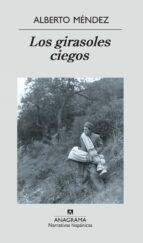 los girasoles ciegos (premio nacional narrativa 2005) (26ª ed.)-alberto mendez-9788433968555