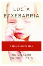 un milagro en equilibrio (premio planeta 2004)-lucia etxebarria-9788408055815